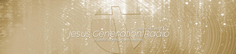 24/7 Jesus Generation Radio - Prophetic Worship & Faith
